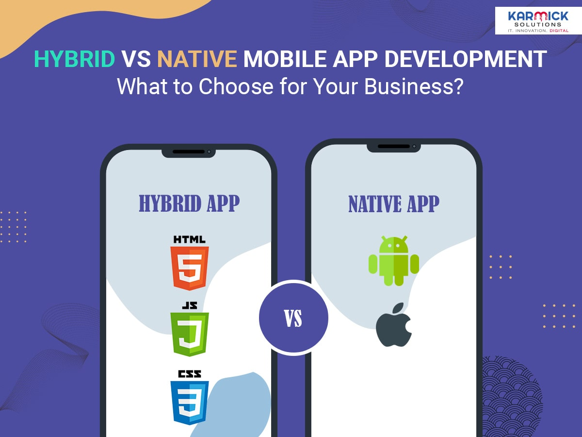Hybrid vs Native Mobile App Development - What to Choose for Your Business?