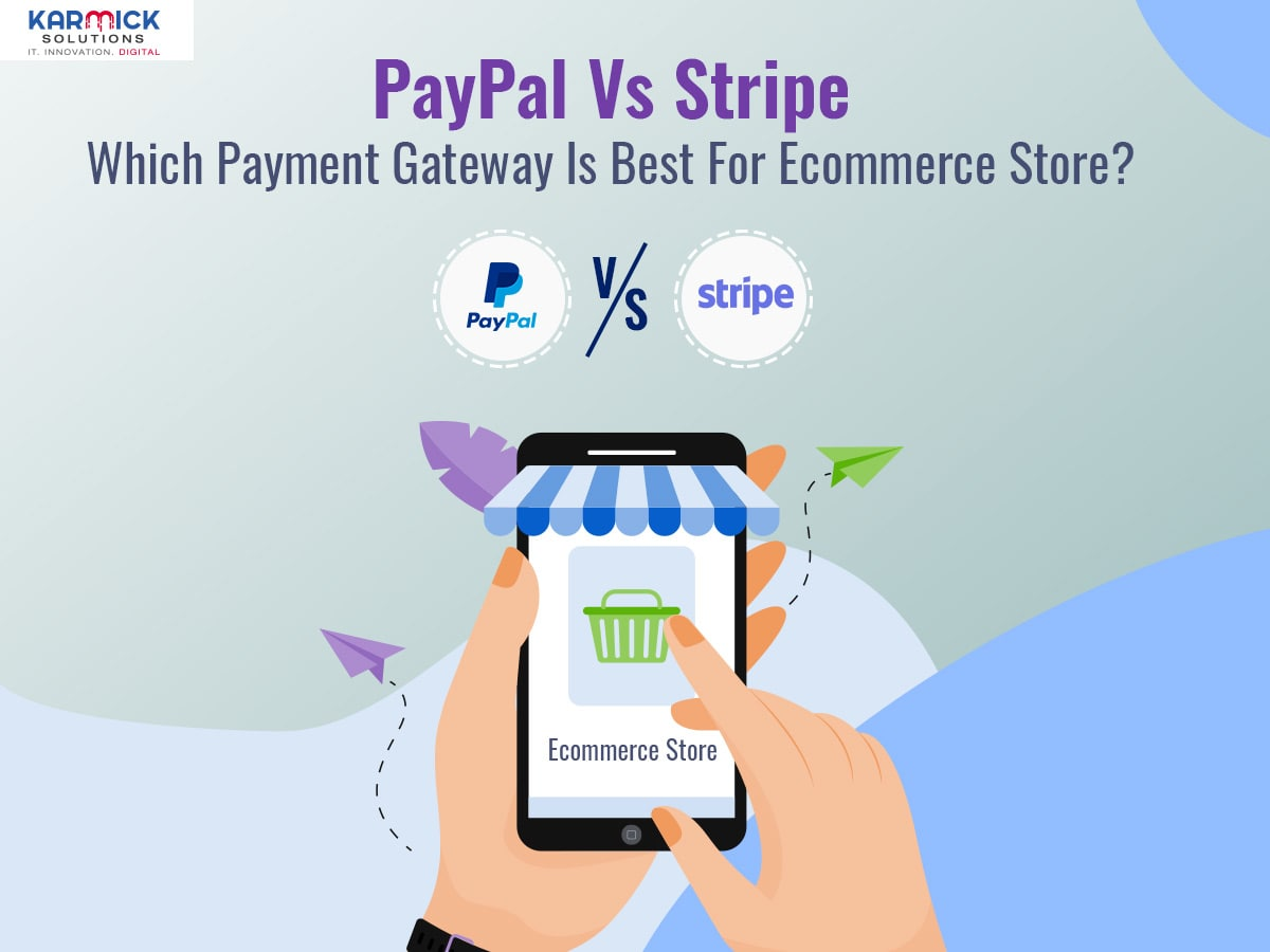 PayPal Vs Stripe: Which Payment Gateway Is Best For Ecommerce Store?