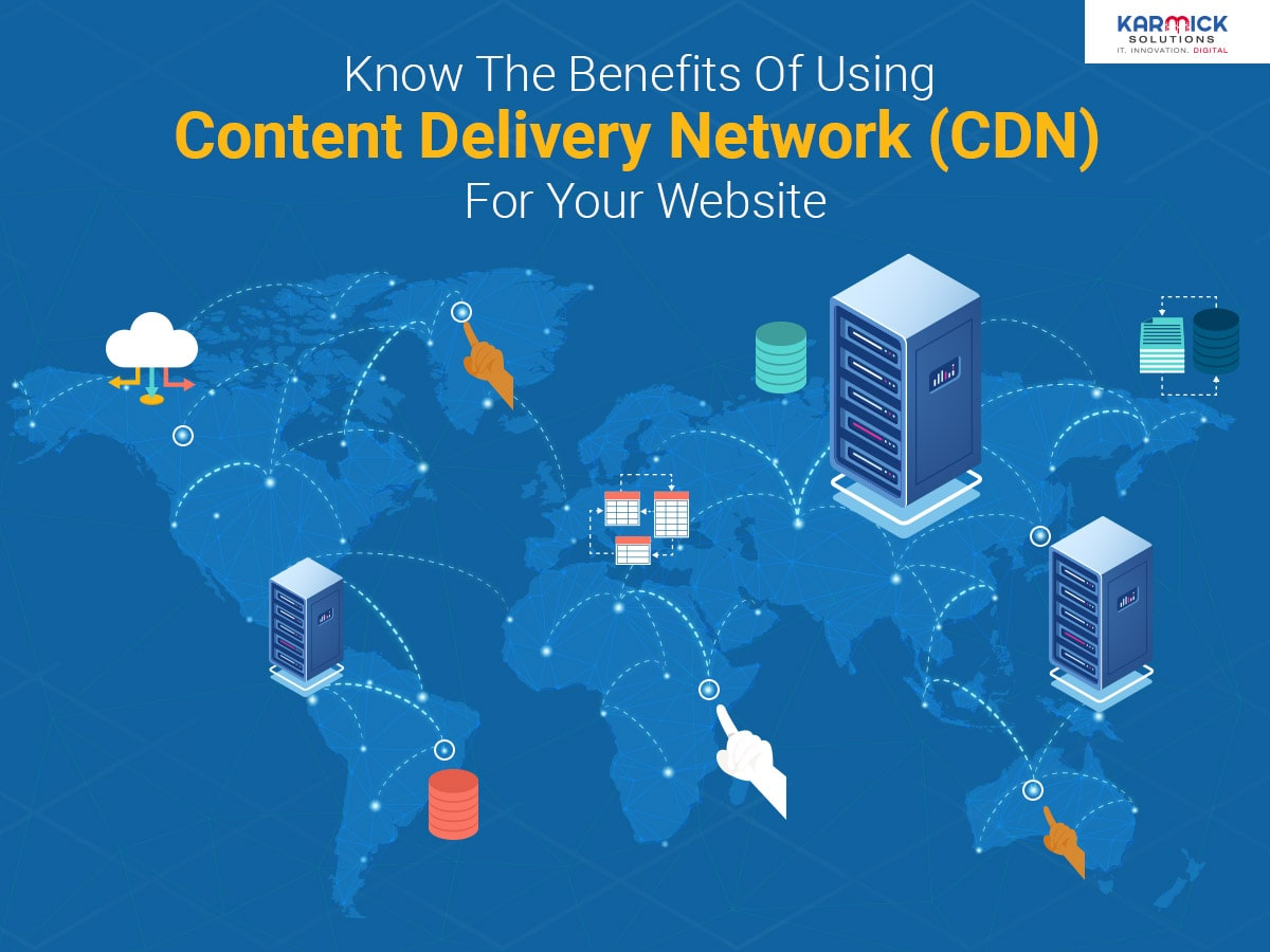 Know The Benefits Of Using Content Delivery Network (CDN) For Your Website